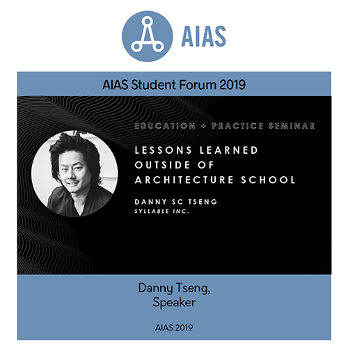 AIAS Forum 2019 Speaker: Danny Tseng, Lessons Learned Outside of Architecture School