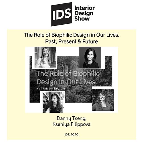 IDS 2020 Presenter: Danny Tseng, Kseniya Filippova, The Role of Biophilic Design in our Lives, Past, Present,